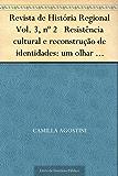 Revista de História Regional Vol. 3 nº 2 Resistência cultural e reconstrução de identidades: um olhar sobre a cultura material de escravos do século XIX