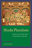 Hindu Pluralism: Religion and the Public Sphere in Early Modern South India (South Asia Across the Disciplines)