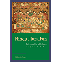 Hindu Pluralism: Religion and the Public Sphere in Early Modern South India (South Asia Across the Disciplines) (English Edition)
