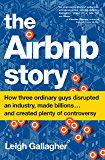 The Airbnb Story: How Three Ordinary Guys Disrupted an Industry, Made Billions . . . and Created Plenty of Controversy