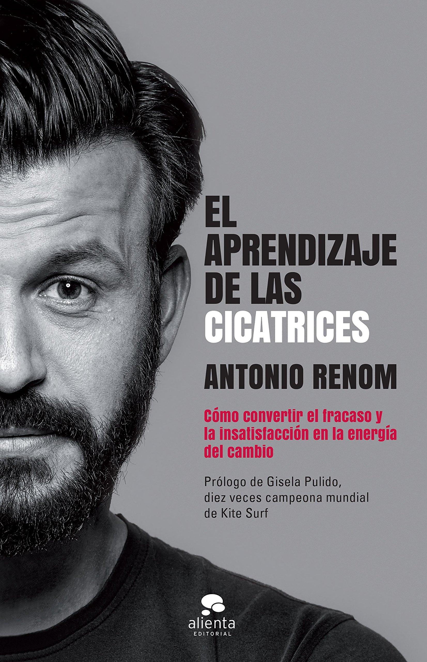 El aprendizaje de las cicatrices : cómo convertir el fracaso y la insatisfacción en la energía del cambio (Spanish) Paperback – April 1, 2017