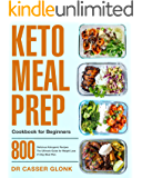 Keto Meal Prep Cookbook for Beginners: 800 Delicious Ketogenic Recipes | The Ultimate Guide for Weight Loss | 21-Day…