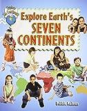 Explore Earth's Seven Continents (Explore the Continents)