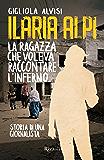 Ilaria Alpi. La ragazza che voleva raccontare l'inferno: Storia di una giornalista