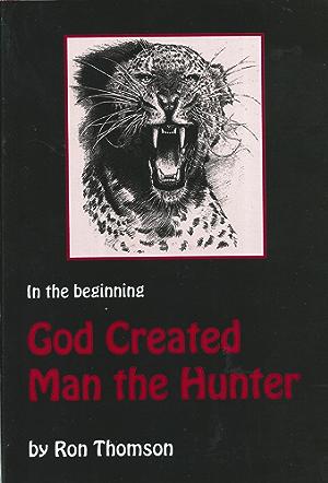 God Created Man the Hunter (Big Game Hunting Memoir Series Book 1)