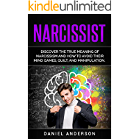 Narcissist: Discover the true meaning of narcissism and how to avoid their mind games, guilt, and manipulation (Mastery Emotional Intelligence and Soft Skills Book 11)