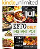 Keto Diet Instant Pot Cookbook: For Rapid Weight Loss And A Better lifestyle- Top 101 Quick, Easy & Delicious Low Carb Ketogenic Diet Instant Pot Recipes( Including 14 Days Fat Loss Meal Plan)
