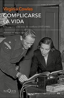 Complicarse la vida: Una reportera en zona de conflicto (1937-1941) (