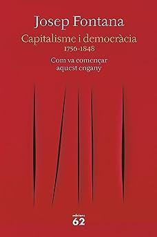 Capitalisme i democràcia: 1756-1848 Com va començar aquest engany Llibres a lAbast: Amazon.es: Fontana, Josep: Libros