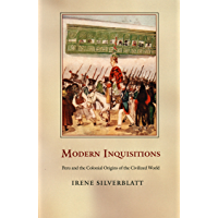 Modern Inquisitions: Peru and the Colonial Origins of the Civilized World (a John Hope Franklin Center Book) (English Edition)