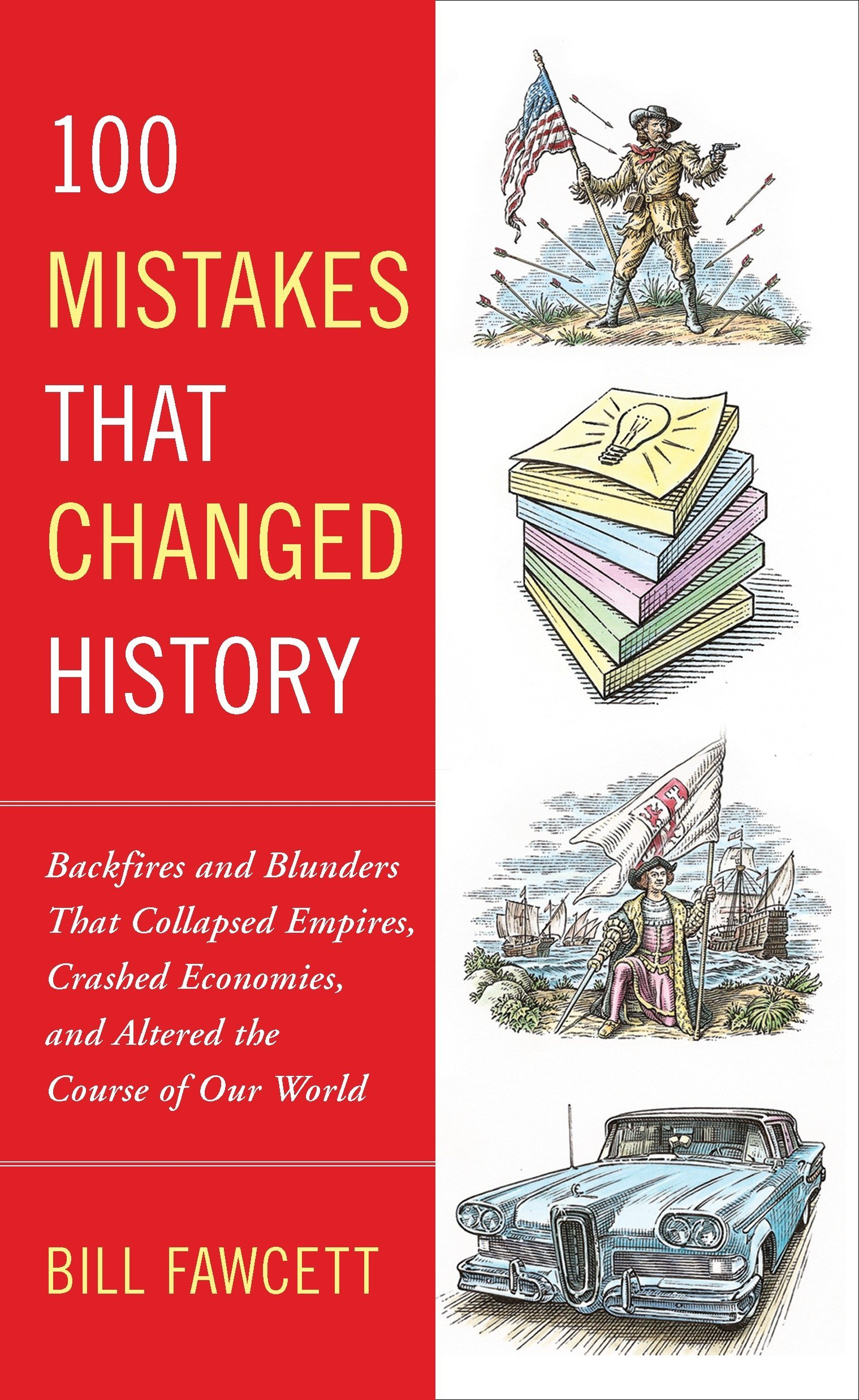 100 Mistakes that Changed History: Backfires and Blunders That Collapsed  Empires, Crashed Economies, and Altered the Course of Our World: Bill  Fawcett: ...