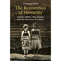 The Reinvention of Humanity: A Story of Race, Sex, Gender and the Discovery of Culture (English Edition)