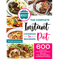 The Complete Instant Pot Cookbook For Beginners : 600 Everyday Pressure Cooker Recipes For Affordable Homemade Meals…