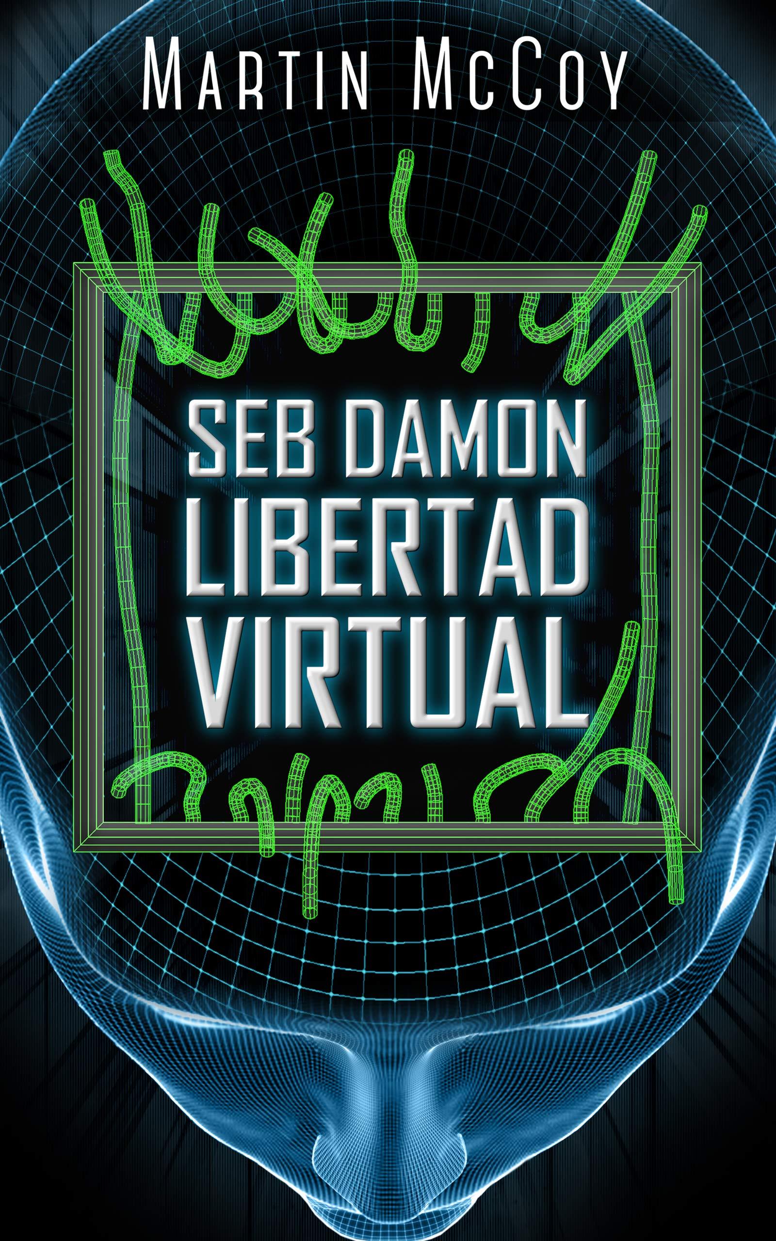Seb Damon. Libertad virtual: (Seb Damon II) por Martin McCoy