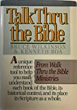 Talk Thru the Bible - A Unique Reference Tool to Help You Easily Understand Each Book of the Bible, Its Historical Context, and Its Place in Scripture As a Whole. (Old and New Testament)