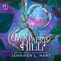 Over the Faery Hill: Magical Midlife Misadventures, Book 1