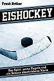 Eishockey: Das Spiel, seine Regeln und ein Schuss übertriebene Härte