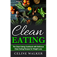 Clean Eating: The Clean Eating Cookbook with Delicious Clean Eating Recipes for Weight Loss