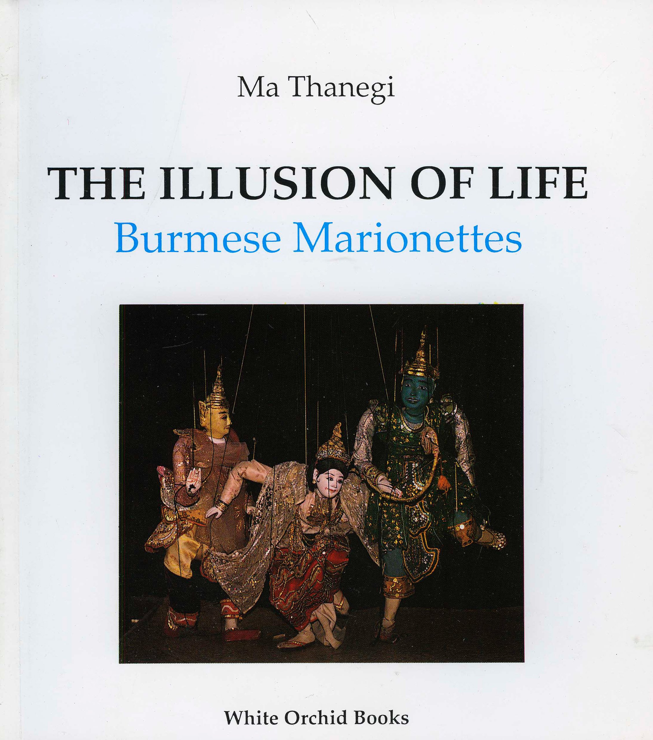 The Illusion of Life: Burmese Marionettes (White orchid books)