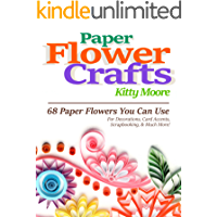 Paper Flower Crafts (2nd Edition): 68 Paper Flowers