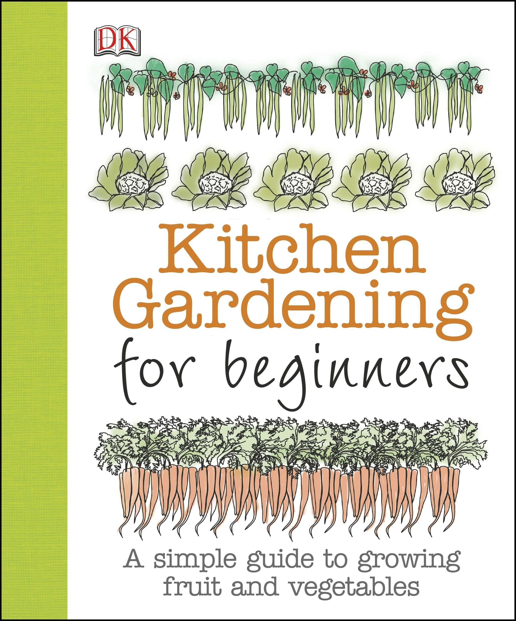 Kitchen Gardening for Beginners: A Simple Guide to Growing Fruit and Vegetables by DK