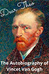 Dear Theo: The Autobiography of Vincent Van Gogh Kindle