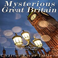 Mysterious Great Britain: Monsters, Mysteries, and Magic Across the British Nation