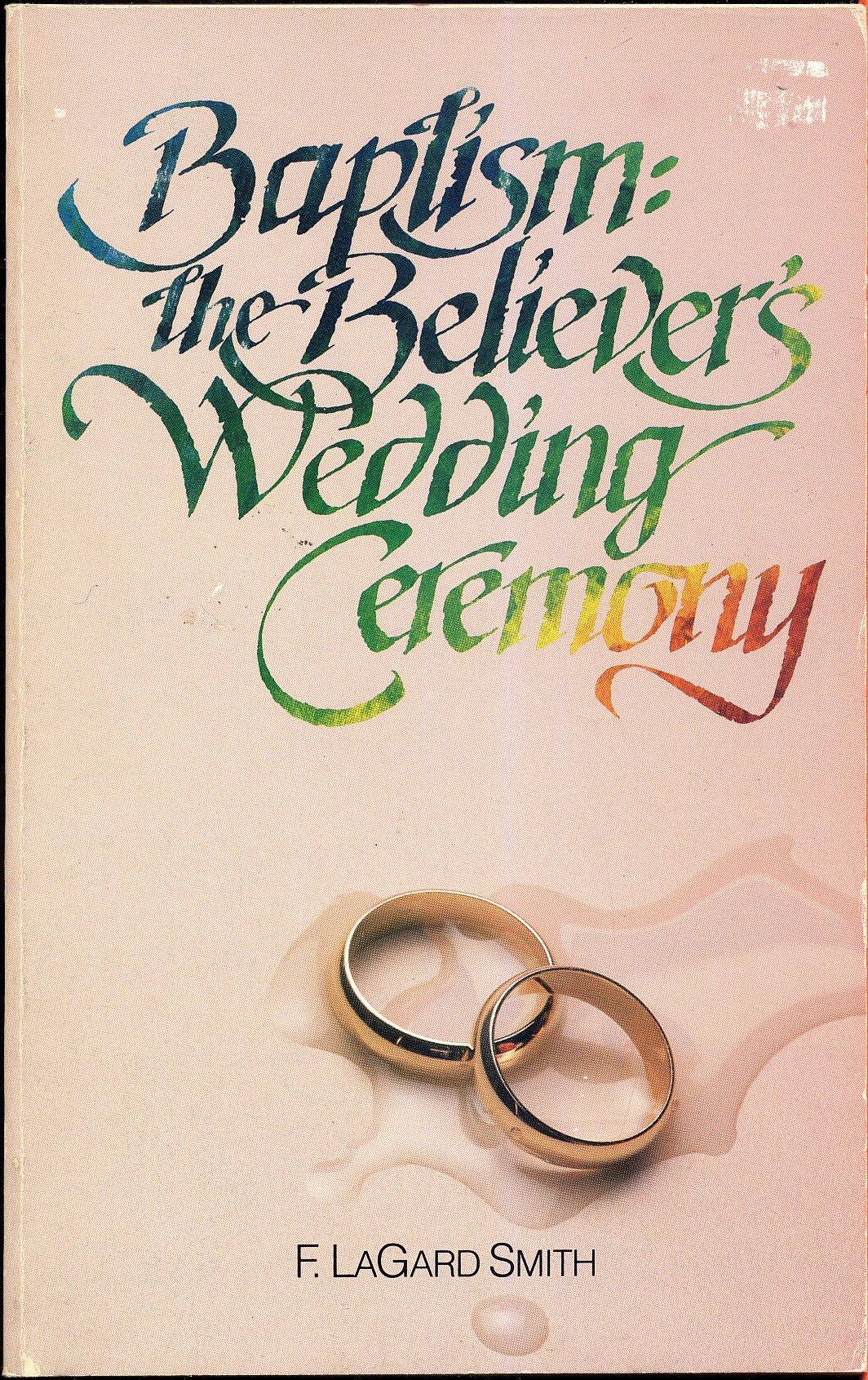 Baptism, the Believer's Wedding Ceremony