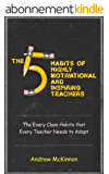 The 5 Habits of Highly Motivational and Inspirational Teachers: The Every Class Habits that Every Teacher Needs to Adopt (teach, classroom, teaching phonics, ... learning resources) (English Edition)