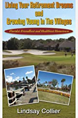 Living Your Retirement Dreams and Growing Young in The Villages: Florida's Friendliest and Healthiest Hometown (Living Your Life To the Fullest) Kindle Edition