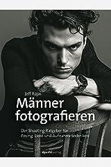 Männer fotografieren: Der Shooting-Ratgeber für Posing, Licht und Aufnahmetechniken (German Edition) Kindle Edition