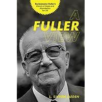 A Fuller View: Buckminster Fuller's Vision of Hope & Abundance for All