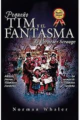 Pequeño Tim y el Fantasma de Ebenezer Scrooge: La secuela de Un Villancico Navideño (Spanish Edition) Kindle Edition