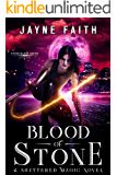 Blood of Stone: A Shattered Magic Novel (Stone Blood Series Book 1)