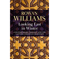 Looking East in Winter: Contemporary Thought and the Eastern Christian Tradition (English Edition)