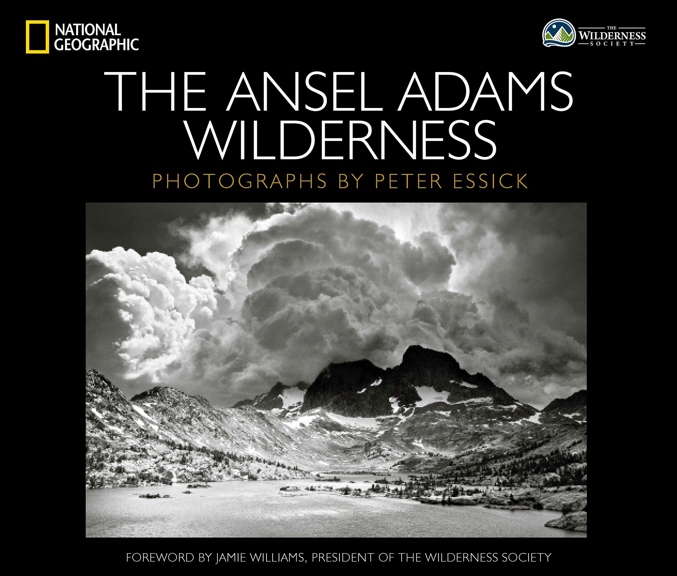 The Ansel Adams Wilderness Peter Essick Jamie Williams