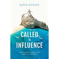 Called to Influence: How to become a kingdom-style leader in your workplace (English Edition)