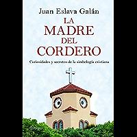 La madre del cordero: Curiosidades y secretos de la simbología cristiana (Spanish Edition)