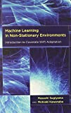 Machine Learning in Non-Stationary Environments: Introduction to Covariate Shift Adaptation (Adaptive Computation and Machine Learning series)