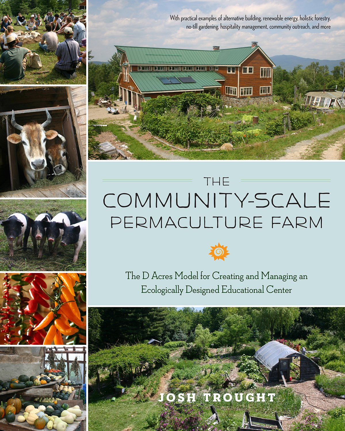 Download The Community-Scale Permaculture Farm: The D Acres Model for Creating and Managing an Ecologically Designed Educational Center PDF