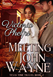 Meeting John Wayne (Texas Time Travel Book 2)
