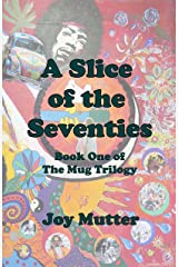 A Slice of the Seventies: First book of The Mug Trilogy Kindle Edition