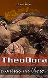TheoDora e outras mulheres