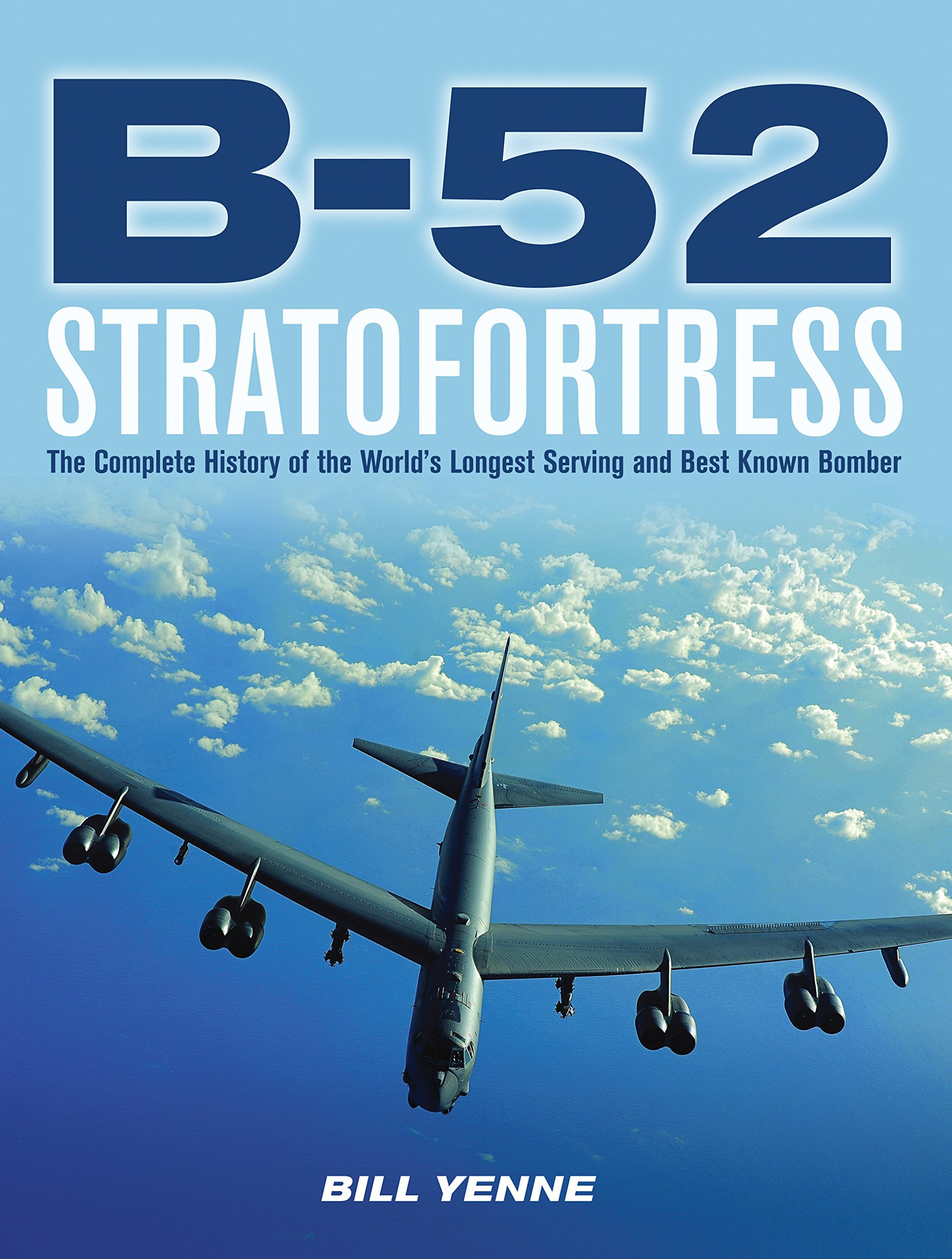 B-52 Stratofortress: The Complete History of the World's Longest Serving  and Best Known Bomber: Bill Yenne: 0752748343023: Amazon.com: Books