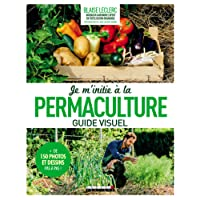 Je m'initie à la permaculture, guide visuel : + de 150 photos et dessins pas à pas !