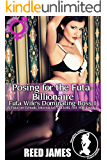 Posing for the Futa-Billionaire (Futa Wife's Dominating Boss 1): (A Futa-on-Female, Interracial, Cuckold, Hot Wife Erotica)
