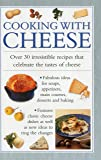 Cooking with Cheese: Over 30 Irrestible Recipes That Celebrate the Tatses of Cheese