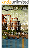 Complete Guide to Distilling Different Alcohols