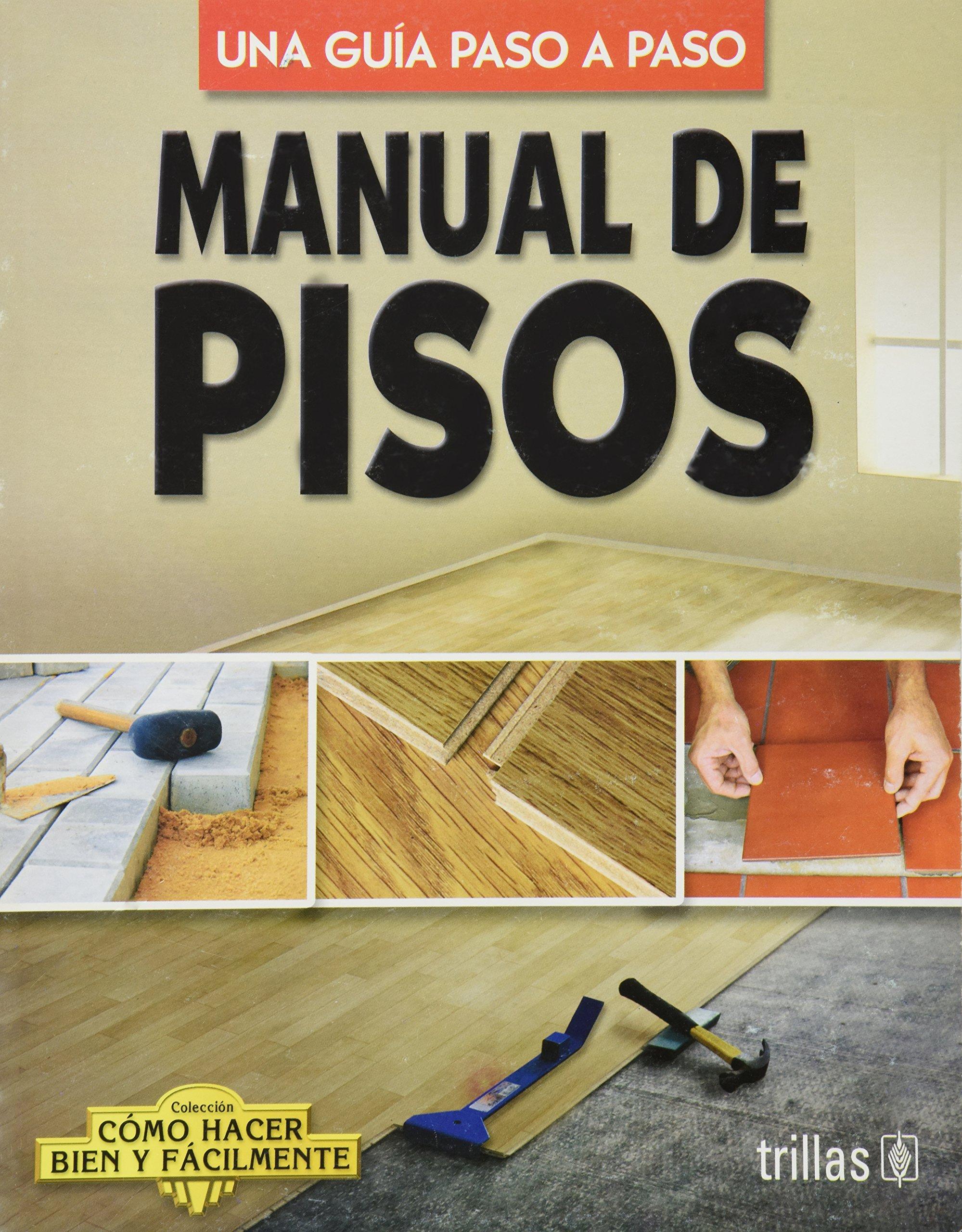 Manual de pisos / Manual Floor: Una guia paso a paso / A Step by Step Guide (Como hacer bien y facilmente / How do Dood and Easy) (Spanish Edition)