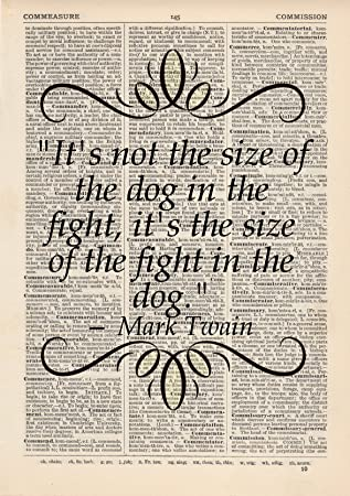 Its Not The Size Of The Fight In Dog The Quote Dictionary Art Print